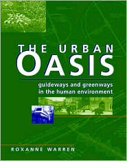 The Urban Oasis: Guideways and Greenways in the Human Environment