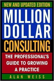 Million Dollar Consulting,New and Updated Edition: The Professional's Guide to Growing a Practice