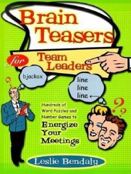 Brain Teasers for Team Leaders: Hundreds of Word Puzzles and Number Games to Energize Your Meetings