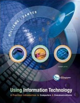 Using Information Technology: A Practical Introduction to Computers and Communications: Complete Version
