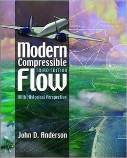 Modern Compressible Flow: With Historical Perspective. John D. Anderson, JR