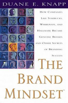 The Brand Mindset: How Companies Like Starbucks, Whirlpool, and Hallmark Became Genuine Brands and Other Secrets of Branding Success