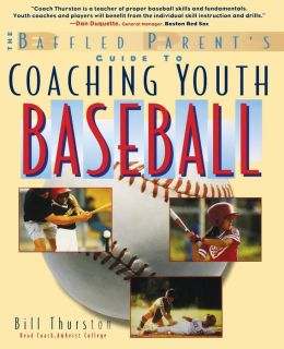 Coaching Youth Baseball: A Baffled Parents Guide
