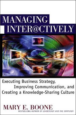 Managing Interactively:Executing Business Strategy, Improving Communication, and Creating a Knowledge-Sharing Culture