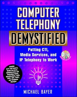 Computer Telephony Demystified: Putting CTI, Media Services, and IP Telephony to Work