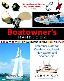 Boatowner's Handbook: Reference Data for Maintenance, Repair, Navigation, and Seamanship