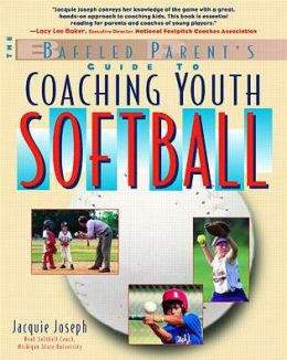 Coaching Youth Softball: A Baffled Parent's Guide (The Baffled Parent's Guides Series)