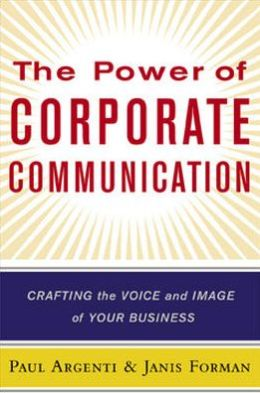 The Power of Corporate Communication : Crafting the Voice and Image of Your Business