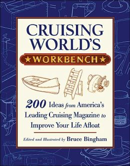 Cruising World's Workbench: 200 Ideas from America's Leading Cruising Magazine to Improve Your Life Afloat