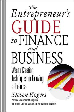 The Entrepeneur's Guide to Finance and Business: Wealth Creation Techniques for Growing a Business