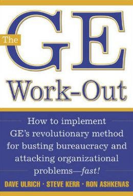 The GE Work-out: How to Implement GE's Revolutionary Method for Busting Bureaucracy and Attacking Organizational Problems-Fast!