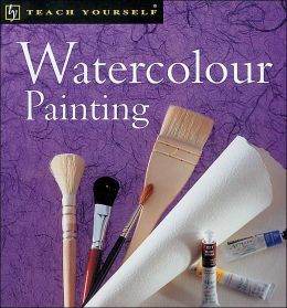 Teach Yourself Watercolour Painting, New Edition