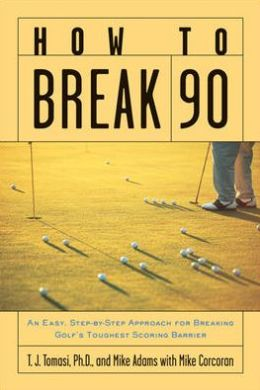 How to Break 90: An Easy Approach for Breaking Golf's Toughest Scoring Barrier