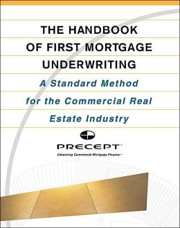 The Handbook of First Mortgage Underwriting : A Standard Method for the Commercial Real Estate Industry