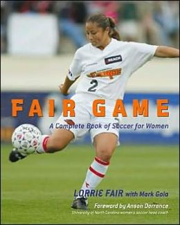 Fair Game: A Complete Book of Soccer for Women