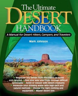 The Ultimate Desert Handbook: A Manual for Desert Hikers, Campers, and Travelers