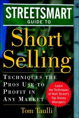 StreetSmart Guide to Short Selling: Techniques the Pros Use to Profit in Any Market