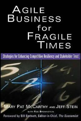 Agile Business for Fragile Times : Strategies for Enhancing Competitive Resiliency and Stakeholder Trust