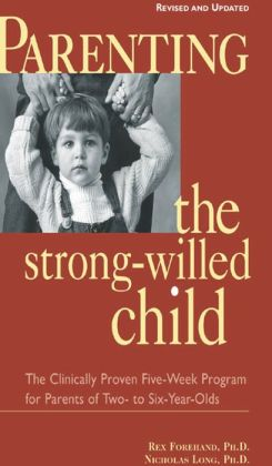 Parenting the Strong-Willed Child, Revised and Updated Edition: The Clinically Proven Five-Week Program for Parents of Two- to Six-Year-Olds: The Clinically Proven Five-Week Program for Parents of Two- to Six-Year-Olds