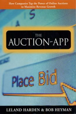 The Auction App: How Companies Tap the Power of Online Auctions to Maximize Revenue Growth