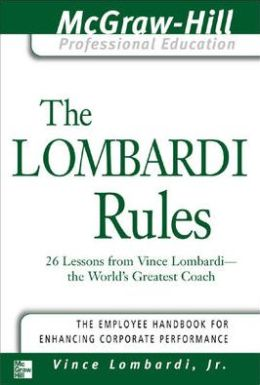 Lombardi Rules: 26 Lessons from Vince Lombardi - the World's Greatest Coach