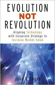 Evolution Not Revolution: Aligning Technology with Corporate Strategy to Increase Market Valuation