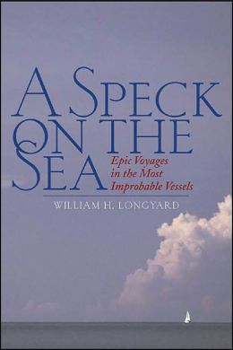 A Speck on the Sea: Epic Voyages in the Most Improbable Vessels
