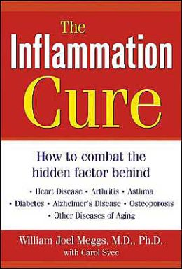 The Inflammation Cure: How to Combat the Hidden Factor behind Heart Disease, Arthritis, Asthma, Diabetes, Alzheimer's Disease, Osteoporosis, and Other Diseases of Aging