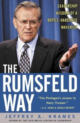 The Rumsfeld Way: Leadership Wisdom of a Battle-Hardened Maverick