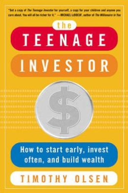 The Teenage Investor: How to Start Early, Invest Often and Build Wealth