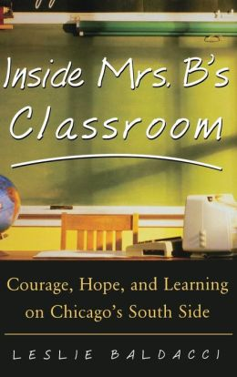 Inside Mrs. B's Classroom: Courage, Hope, and LEarning on Chicago's South Side