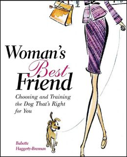 Woman's Best Friend: Choosing and Training the Dog That's Right for You