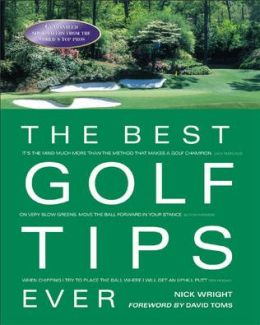 The Best Golf Tips Ever: Guaranteed Shot-Savers from the World's Top Pros