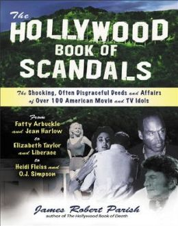 The Hollywood Book of Scandals: The Shocking, Often Disgraceful Deeds and Affairs of Over 100 American Movie and TV Idols