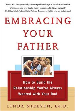 Embracing Your Father: How to Build the Relationship You Always with Your Dad