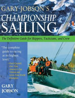 Gary Jobson's Championship Sailing: The Definitive Guide for Skippers, Tacticians, and Crew