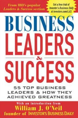 Business Leaders and Success: 55 Top Business Leaders and How They Achieved Greatness
