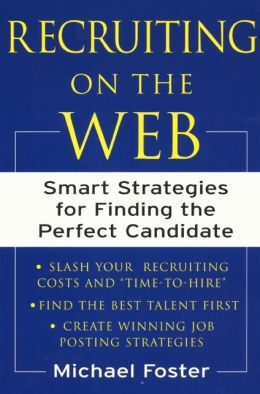 Recruiting on the Web: Smart Strategies for Finding the Perfect Candidate