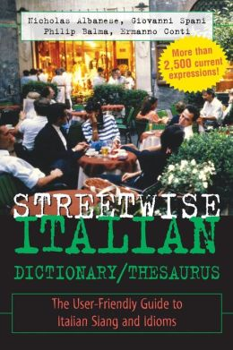 Streetwise Italian Dictionary/Thesaurus : The User-Friendly Guide to Italian Slang and Idioms