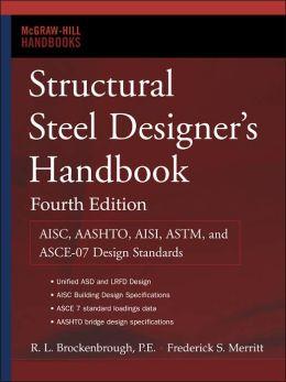 Structural Steel Designer's Handbook: AISC, AASHTO, AISI, ASTM, and ASCE-07 Design Standards