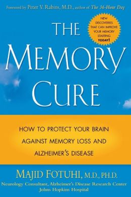 The Memory Cure How to Protect Your Brain Against Memory Loss and Alzheimer's Disease