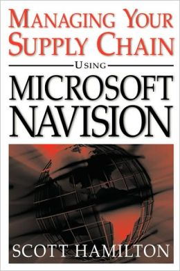 Managing Your Supply Chain Using Microsoft Navision