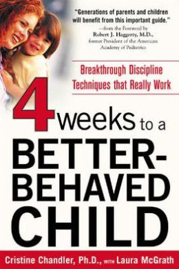 4 Weeks to a Better-Behaved Child: Breakthrough Discipline Techniques That Really Work