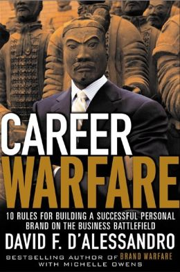 Career Warfare: 10 Rules for Building a Successful Personal Brand and Keeping It: 10 Rules for Building a Successful Personal Brand and Keeping It