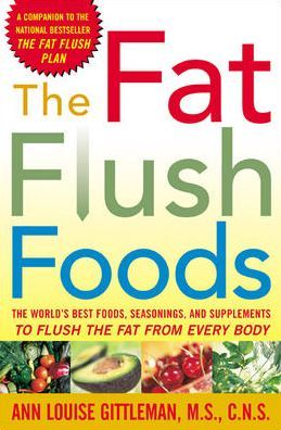 The Fat Flush Foods: The World's Best Foods, Seasonings, and Supplements to Flush the Fat from Every Body