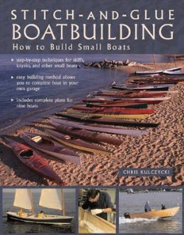 Stitch-and-Glue Boatbuilding: How to Build Small Boats