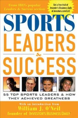 Sports Leaders and Success : 55 Top Sports Leaders and how They Achieved Greatness