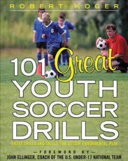 101 Great Youth Soccer Drills: Great Drills and Skills for Better Fundamental Play