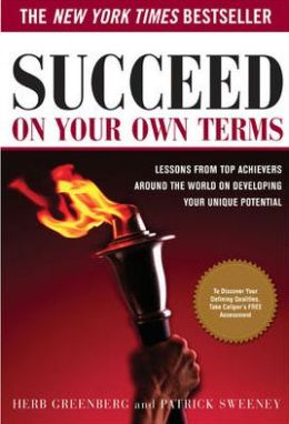 Succeed On Your Own Terms: Lessons From Top Achievers Around the World on Developing Your Unique Potential