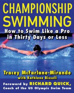 Championship Swimming: How to Improve Your Techinque and Swim Faster in Thirty Days or Less